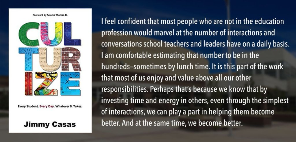 I feel confident that most people who are not in the education profession would marvel at the number of interactions and conversations school teachers and leaders have on a daily basis. I am comfortable estimating that number to be in the hundreds—sometimes by lunchtime. It is this part of the work that most of us enjoy and value above all our other responsibilities. Perhaps that's because we know that by investing time and energy in others, even through the simplest of interactions, we can play a part in helping them become better. And at the same time, we become better.