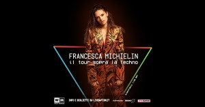 "FRANCESCA MICHIELIN: ""Il Tour sopra la techno"", un electronic live set nei club italiani quest'autunno"