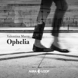 Valentina Marra - Ophelia (Miraloop Records – Diamonds, 2019) di Giuseppe Grieco
