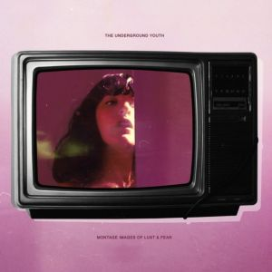The Undereground Youth - Montage Images Of Lust And Fear (Fuzz Club Records, 2019) di Gianni Vittorio