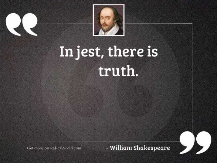 In jest, there is truth.... | Inspirational Quote by William Shakespeare