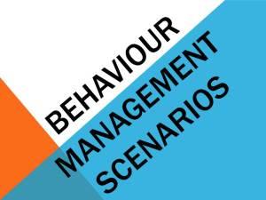 Behaviour Management Scenarios