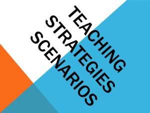Teaching Strategies Scenarios
