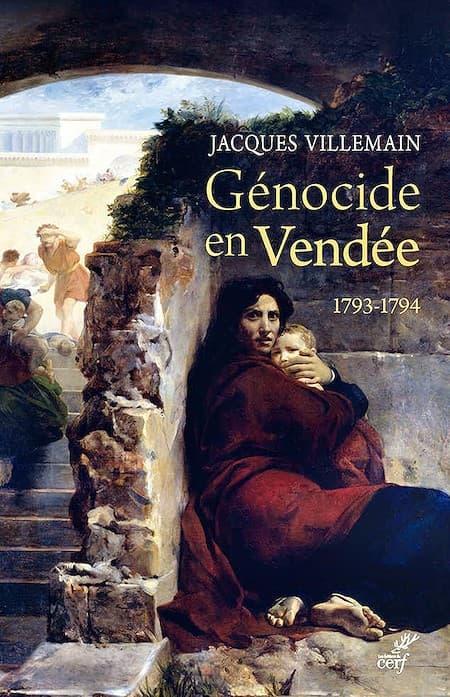 Jacques Villemain, «Génocide en Vendée (1793-1794)», una obra básica sobre el genocidio de la Revolución Francesa contra el pueblo monárquico y católico.