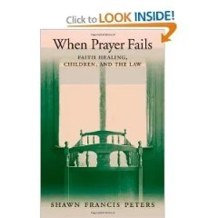 When Prayer Fails: Faith Healing, Children, and the Law
