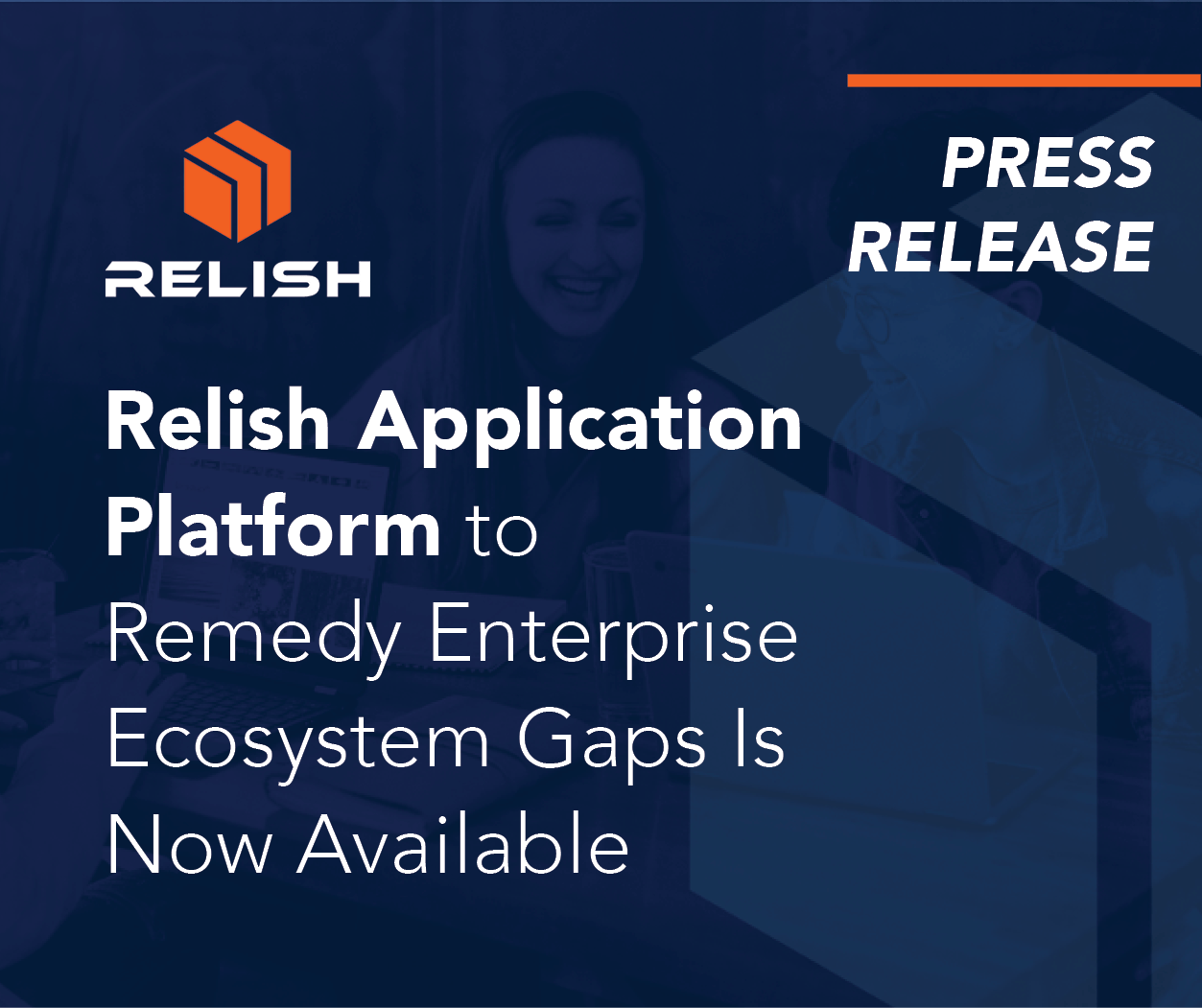 The Relish Application Platform to Remedy Enterprise Ecosystem Gaps Is Now Available