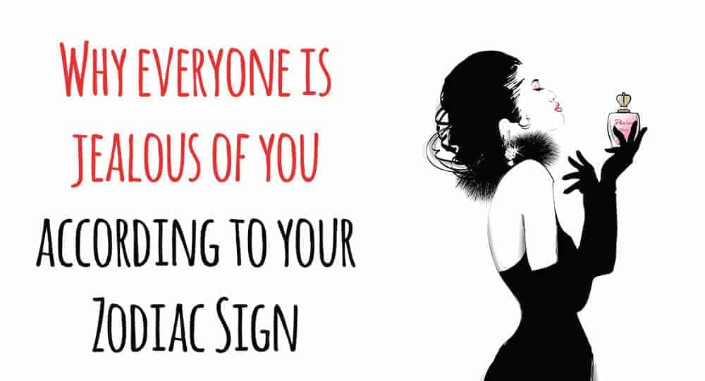 Why Everyone Is Jealous Of You According To Your Zodiac Sign