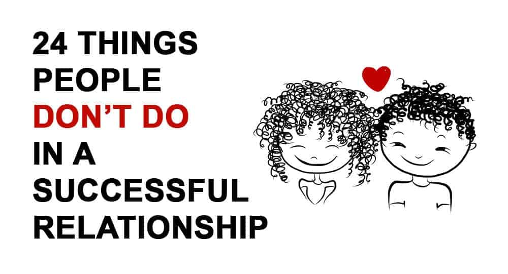 24 Things People DON'T Do In A Successful Relationship. #15 is crucial