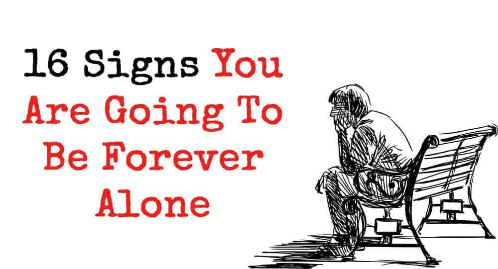 16 signs you are going to be forever alone