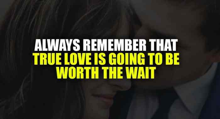 Always Remember That True Love Is Going To Be Worth The