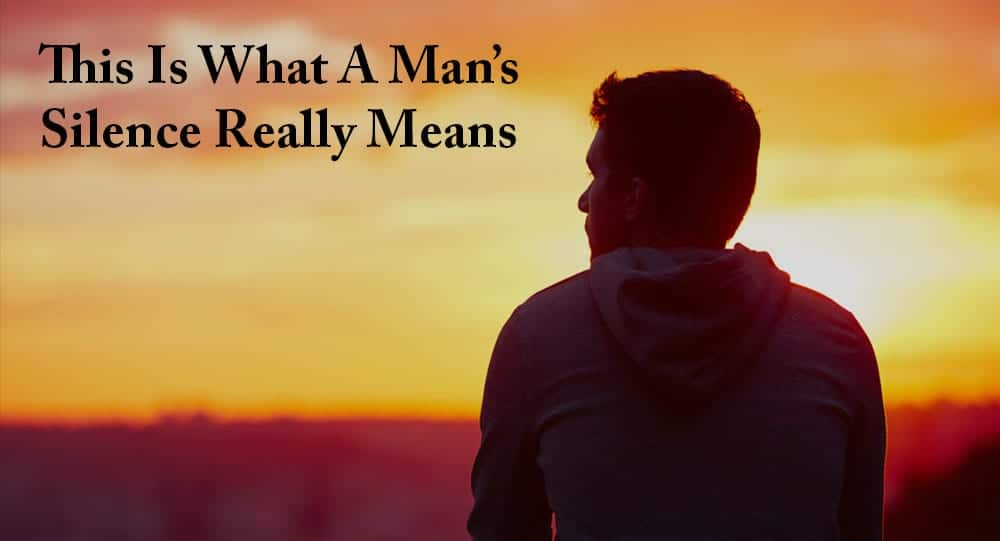 This Is What A Man's Silence Really Means