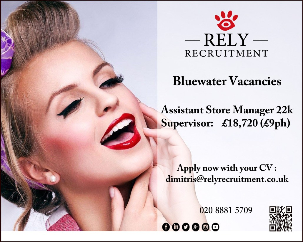 Bluewater vacancies Assistant Store Manager 22k basic Supervisor:£18,720 (£9ph) Apply now with CV! dimitris@relyrecruitment.co.uk