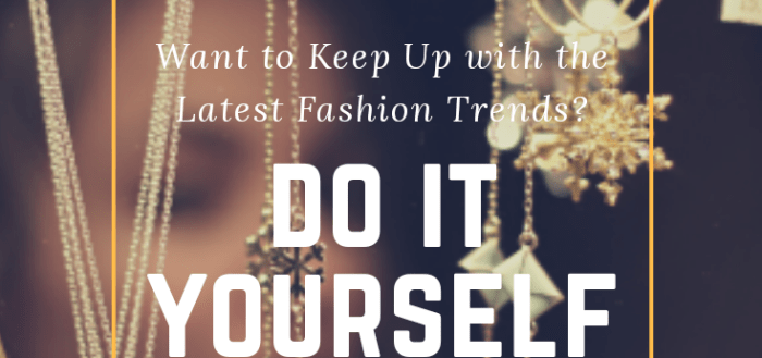Want to Keep Up with The Latest Fashion Trends - Do It Yourself
