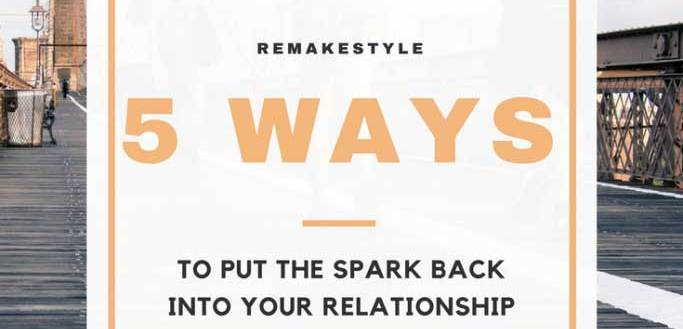 5 Ways To Put The Spark Back Into Your Relationship