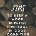 Tips To Keep a Wood Burning Fireplace in Good Condition