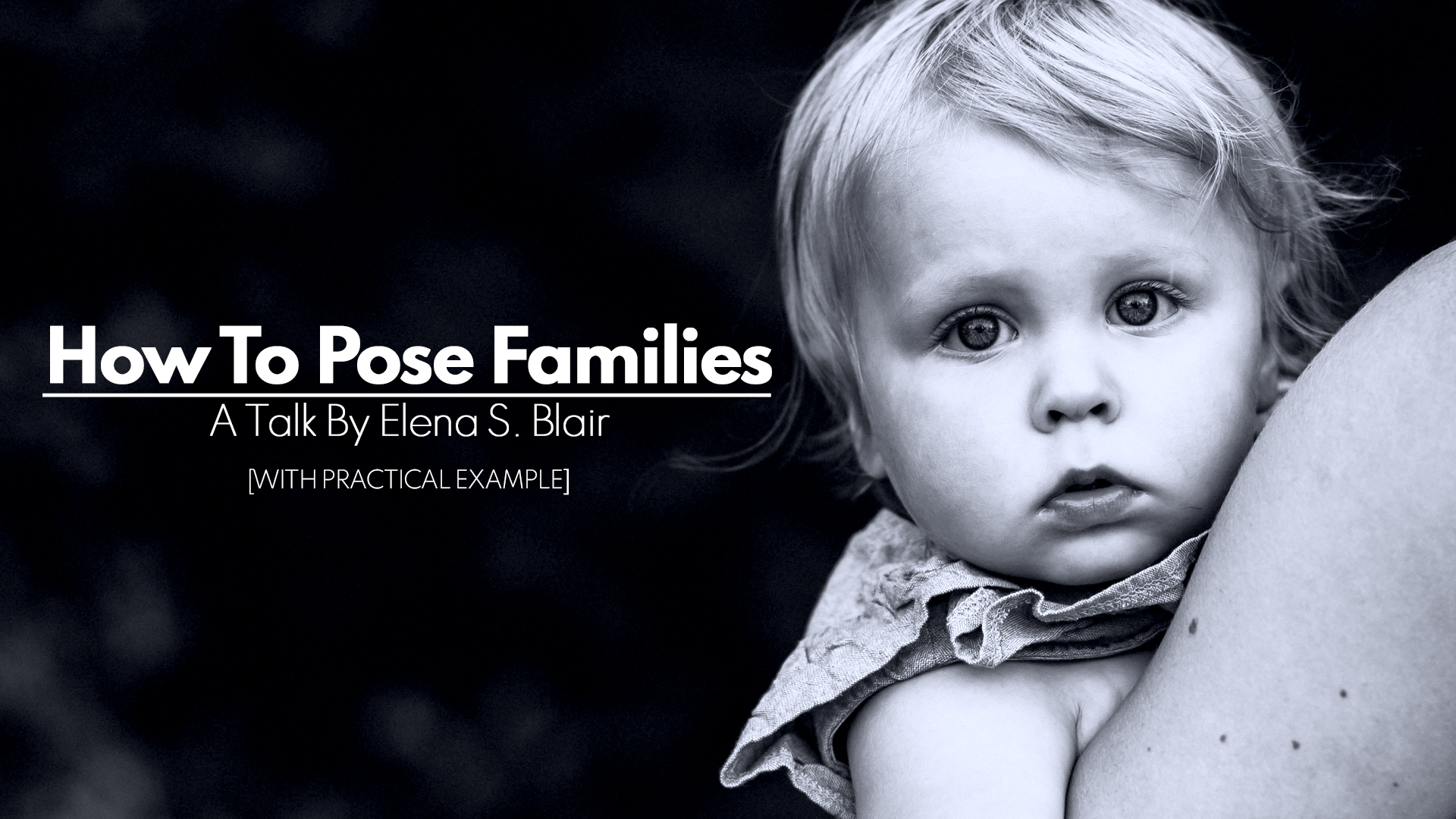 How To Pose Families During A Photoshoot With Practical Example   A Talk Follow By Q&A By Elena S. Blair