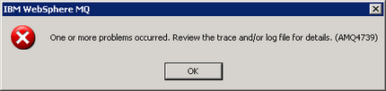 One or more problems occured. Review the trace and/or log file for details. (AMQ4739)