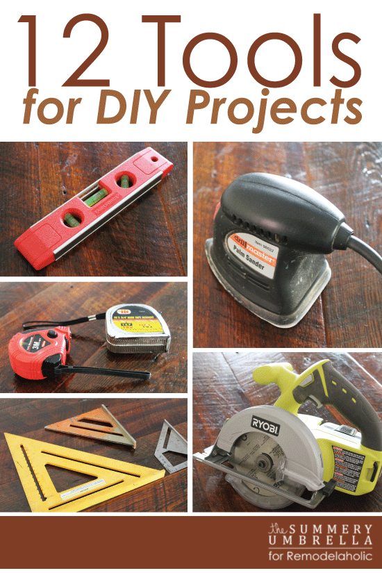 The Top 12 Tools You Need to DIY -- these tools will get you through any project!