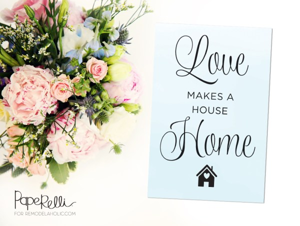 Printable: Love Makes a House a Home by Paperelli @Remodelaholic