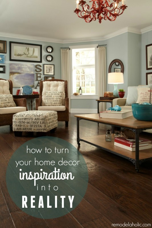 How to Turn Your Home Inspiration into Reality as you Decorate Your Home @Remodelaholic