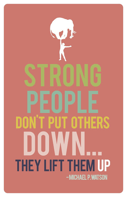 Strong people don't put others down... They lift them up. via My3Monsters