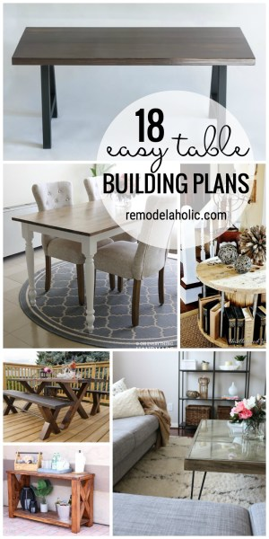 18 easy table building plans featured on remodelaholic.com