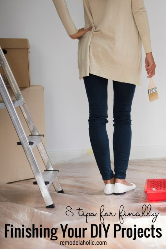 8 Tips For Finally Finishing Your DIY Projects Via Remodelaholic.com 533x800