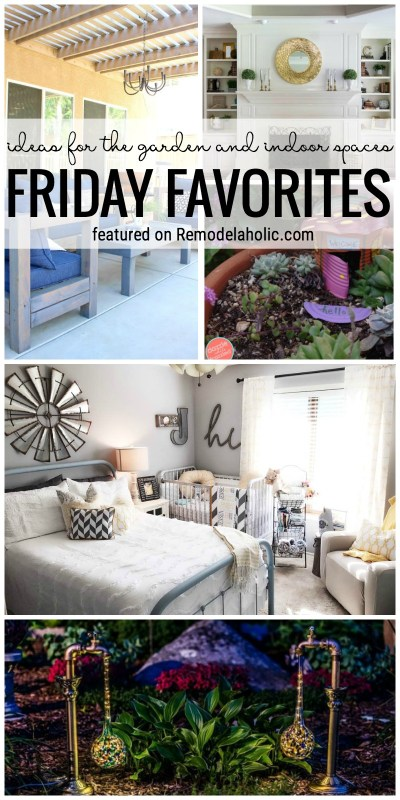 Ideas For The Garden And Indoor Spaces Featured On Remodelaholic.com For Friday Favorites