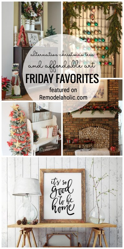 There Are So Many Great Ideas This Week For Our Friday Favorites. We Are Featuring An Alternative Christmas Tree, Affordable Art And So Much More At Remodelaholic.com