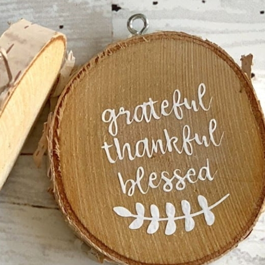 Handmade Ornament, Sliced Tree Branch With Words Grateful, Thankful, Blessed On It
