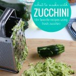 What To Make With Zucchini, Best Fresh Zucchini Recipes For Baking Salads And Cooking #remodelaholic