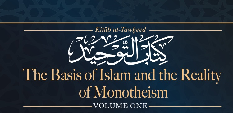 Kitāb ut-Tawḥeed: The Basis of Islam and the Reality of Monotheism
