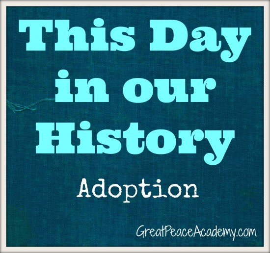 This Day in Our History, an Adoption Story   GreatPeaceAcademy.com