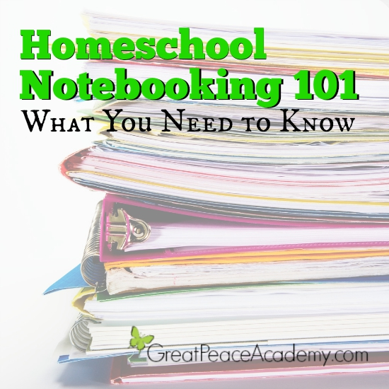 Homeschool Notebooking 101, What You Need to Know   Great Peace Academy
