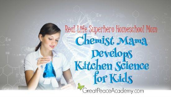 Real Life Superhero Homeschool Mom: Chemist Mama Develops Kitchen Science for Kids   Great Peace Academy
