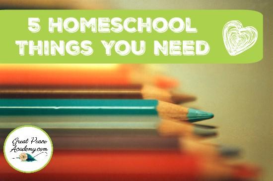5 Homeschool Things You Need | GreatPeaceAcademy.com