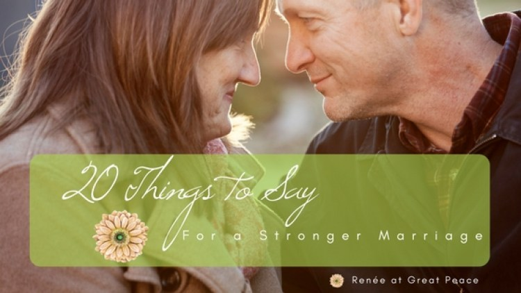 20 Things to Say for a Stronger Marriage   Renée at Great Peace