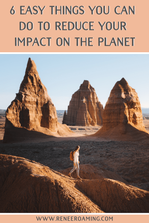 I'm sharing 6 easy ways to reduce your impact on the planet. Over the years I have learned ways to live more sustainability and in this blog post I'm sharing a bunch of simple and achievable ways that we can all collectively make a positive difference. By Renee Roaming - your source for all things travel, photography, and nature. #SustainableTravel #EcoFriendly