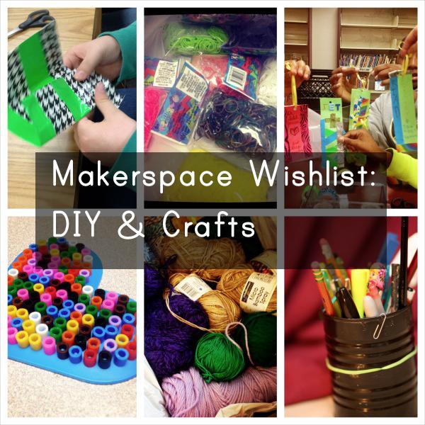 Makerspace Wishlist: DIY & Crafts