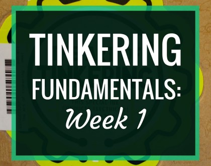 Tinkering Fundamentals: Week 1 | In Week 1 of the Tinkering Fundamentals MOOC, I take a look at what the course will entail and talk about my takeaways from the readings.