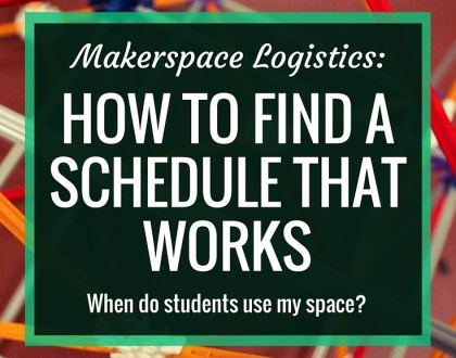 Makerspace Logistics: How to Find a Schedule that Works | One of the most frequent questions I get about our makerspace is how we schedule it, ie. when do students use our space? Here, I take a look at how our space is available to students, and offer ideas for finding a schedule that works for your school