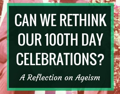Can we rethink our 100th Day Celebrations? | 100th Day is very popular in elementary schools, but unfortunately, many celebrations promote stereotypes of the elderly and ageism. There's a better way. | RenovatedLearning.com