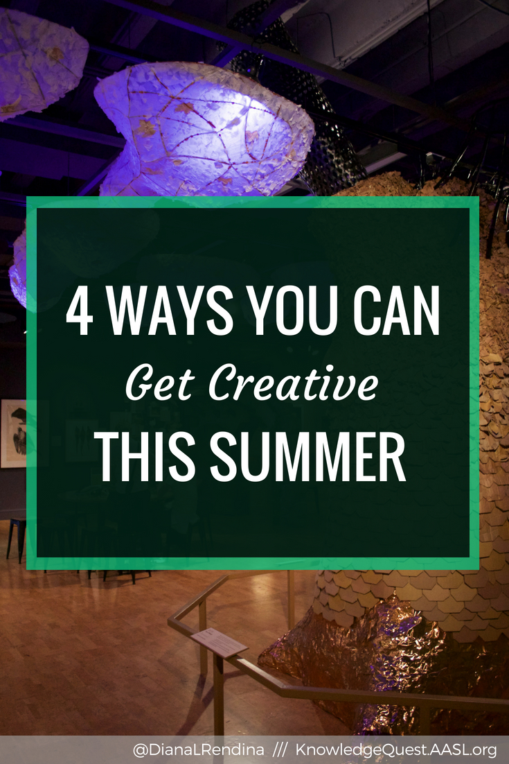 4 Ways You Can Get Creative This Summer: Summer break is a great opportunity to pursue creative passions and get inspired for the upcoming school year. Here's some things to try.