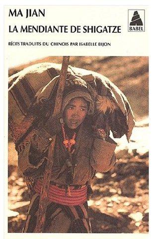 La mendiante de Shigatze / Ma Jian
