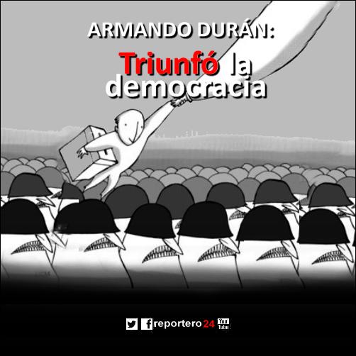 ARMANDO DURÁN, Triunfó la democracia