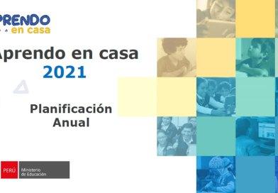 APRENDO EN CASA 2021: Orientaciones para la Planificación Anual [Ver aquí]