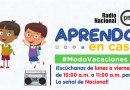 APRENDO EN CASA – Radio: #ModoVacaciones ¡Escúchanos de lunes a viernes de 10:00 a.m. a 11:00 a.m. por La señal de Nacional!