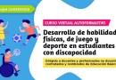 Curso Virtual autoformativo «Desarrollo de habilidades físicas, de juego y deporte para estudiantes con discapacidad» Grupo 3, el curso inicia el 20 de octubre y finaliza el 14 de diciembre del 2021