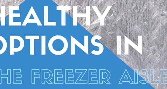 HEALTHY OPTIONS IN THE FREEZER AISLE