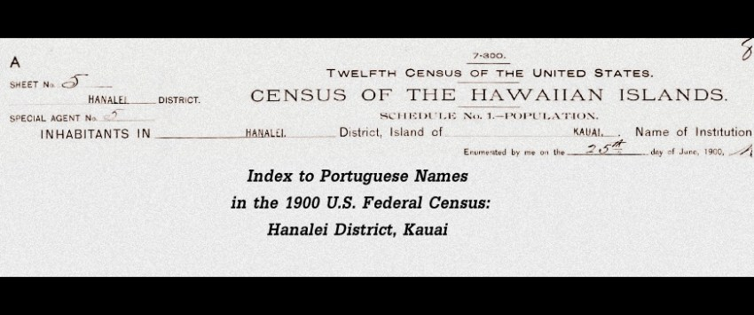 1900 U.S. Census Portuguese Name Index for Hanalei, Kauai, Territory of Hawaii